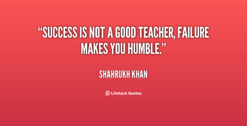 quote-shahrukh-khan-success-is-not-a-good-teacher-failure-142984_1